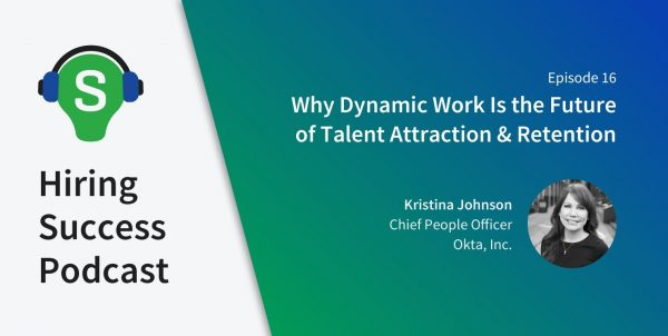 Episode 16—Why Dynamic Work Is the Future of Talent Attraction & Retention